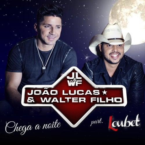 Chega a Noite (feat. Loubet) de João Lucas & Walter Filho