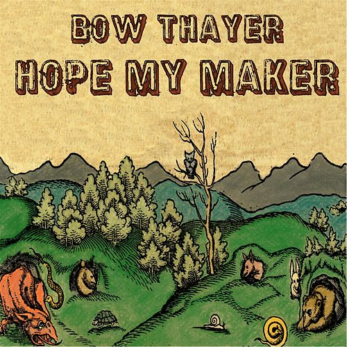 Hope My Maker by Bow Thayer