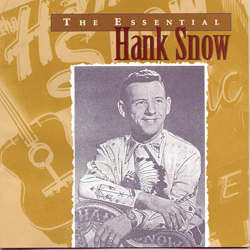 The Essential Hank Snow by Hank Snow