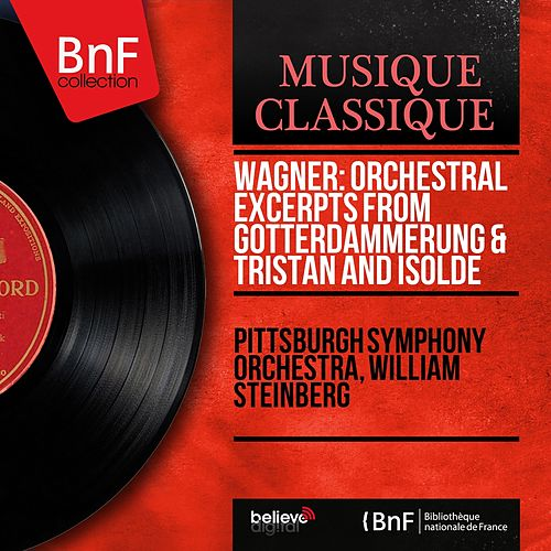 Wagner: Orchestral Excerpts from Götterdämmerung & Tristan and Isolde (Mono Version) von Pittsburgh Symphony Orchestra