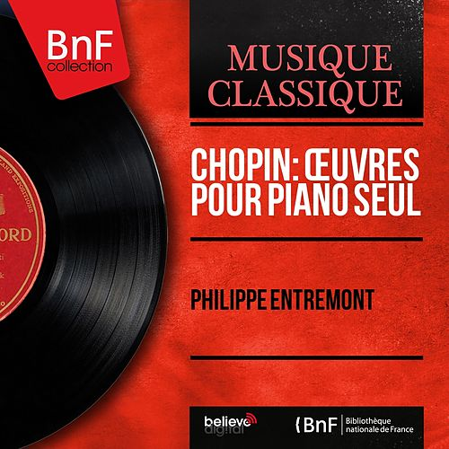 Chopin: Œuvres pour piano seul (Mono Version) by Philippe Entremont