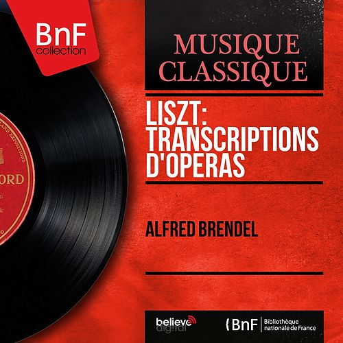 Liszt: Transcriptions d'opéras (Mono Version) by Alfred Brendel