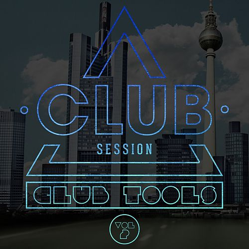 Club Session Pres. Club Tools, Vol. 2 von Various Artists