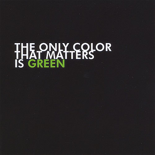 The Only Color That Matters Is Green by Pace Won
