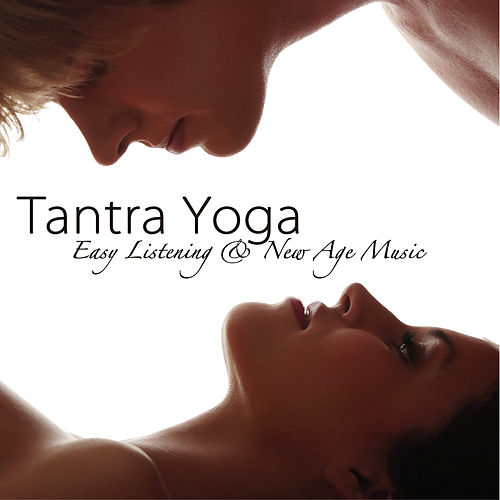 Tantra Yoga – Easy Listening & New Age Music for Yoga, Tantric Love & Massage by Asian Traditional Music