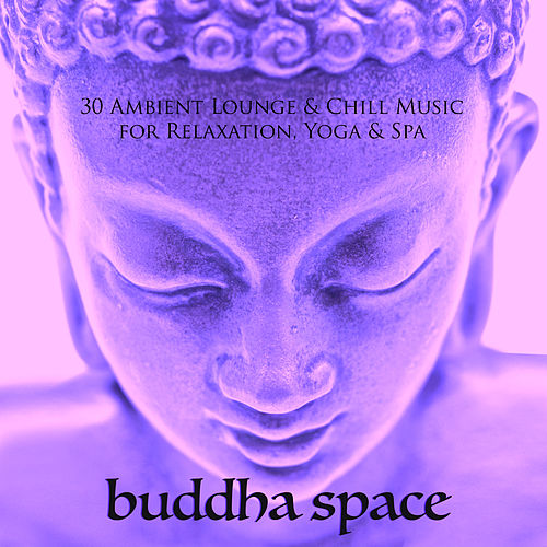 Buddha Space - 30 Ambient Lounge & Chill Music for    by Buddha