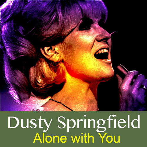 Alone with You van Dusty Springfield