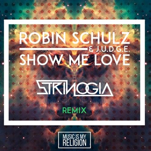 Show Me Love (Strinogia Remix) by Robin Schulz : Napster