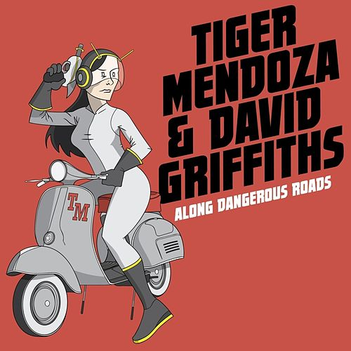 Along Dangerous Roads by Tiger Mendoza