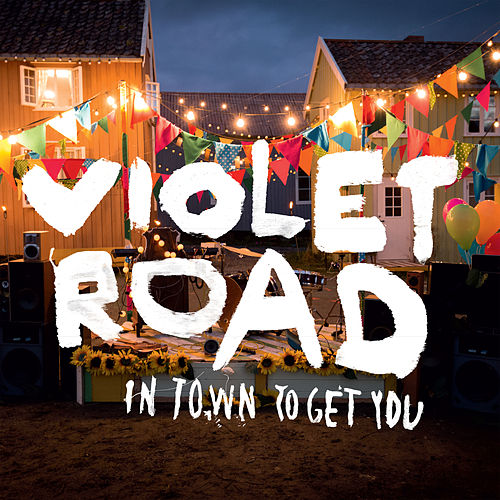 In Town To Get You by Violet Road