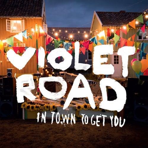 In Town To Get You von Violet Road