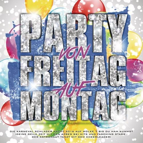 Party von Freitag auf Montag - Die Karneval Schlager Nacht 2016 auf Wolke 7 bis du Ham kummst (Deine geile Zeit mit den Apres Ski Hits und Fasching Stars - Der Astronaut tanzt mit dem Cheerleader) von Various Artists