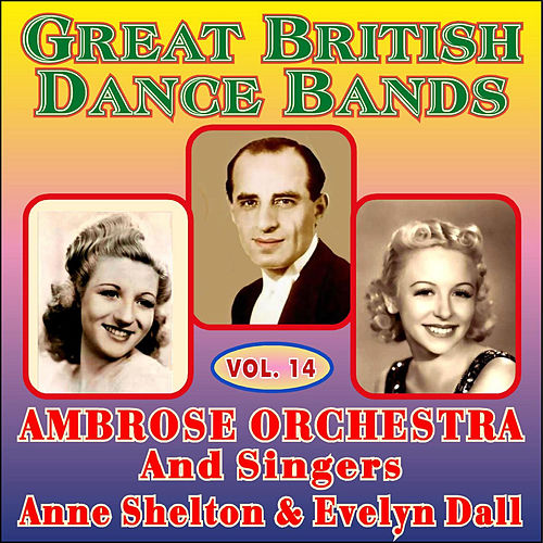 Greats British Dance Bands Vol XIV - With Ane Shelton & Evelyn Dall by Ambrose & His Orchestra