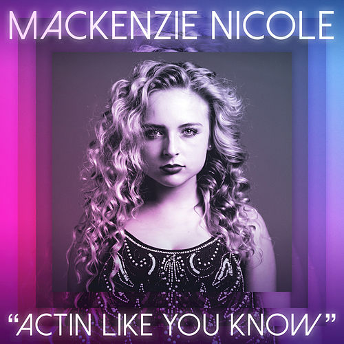 Actin Like You Know by Mackenzie Nicole