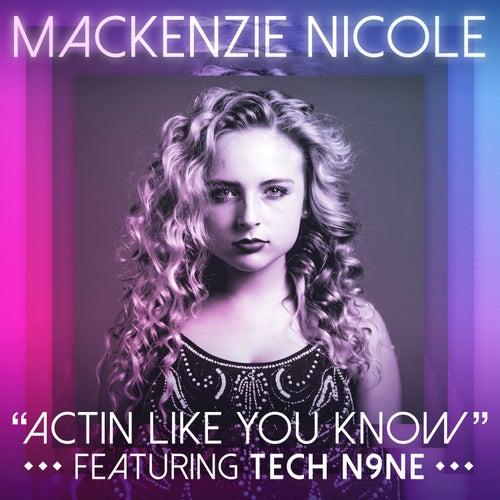 Actin Like You Know (feat. Tech N9ne) by Mackenzie Nicole