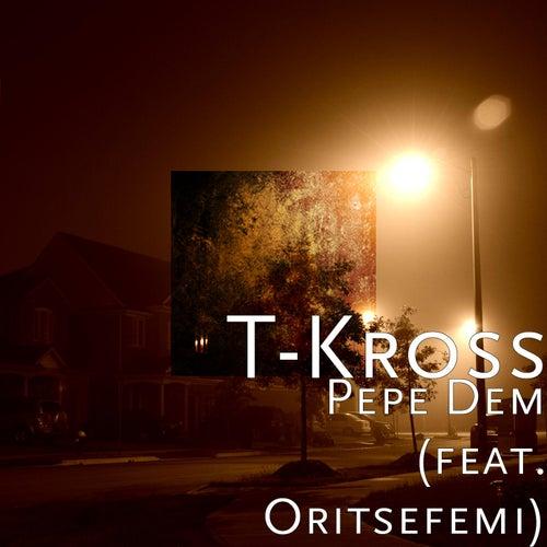 Pepe Dem (feat. Oritsefemi) by T. Kross