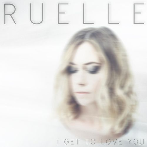 I Get to Love You by Ruelle