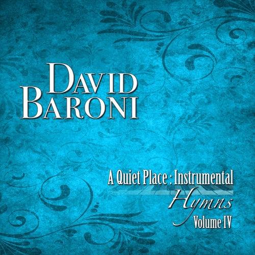 A Quiet Place: Instrumental Hymns, Vol. IV by David Baroni