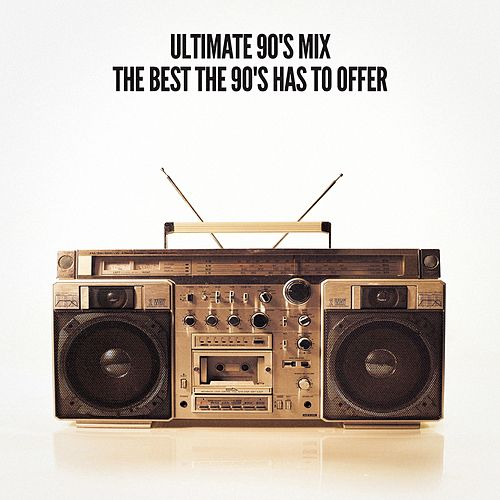 Ultimate 90's Mix (The Best the 90's Has to Offer) by 90s Rock