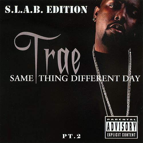 Same Thing Different Day, Pt. 2 (S.L.A.B.ed) by Trae