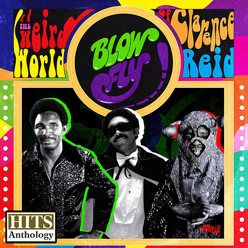 Hits Anthology: The Weird World of Clarence Reid by Blowfly
