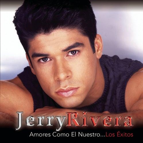 Amores Como El Nuestro...Los Exitos von Jerry Rivera