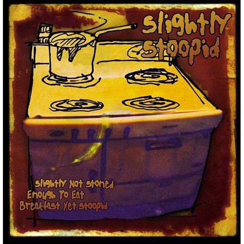Slightly Not Stoned Enough To Eat Breakfast Yet Stoopid de Slightly Stoopid
