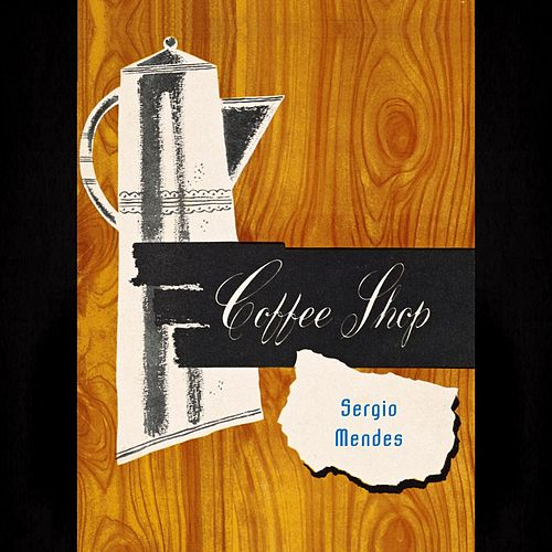 Coffee Shop by Sergio Mendes