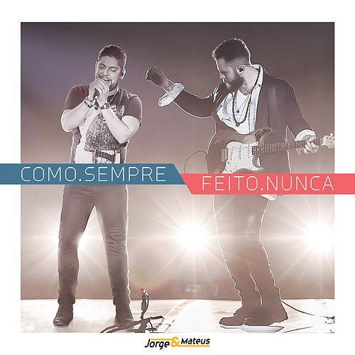 Como. Sempre Feito. Nunca (Ao Vivo) by Jorge & Mateus
