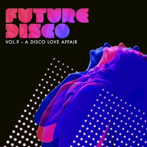 Future Disco, Vol. 9 - A Disco Love Affair de Various Artists