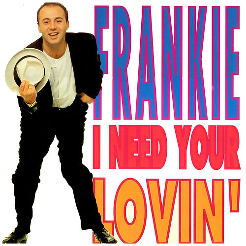 I Need Your Lovin' di Frankie