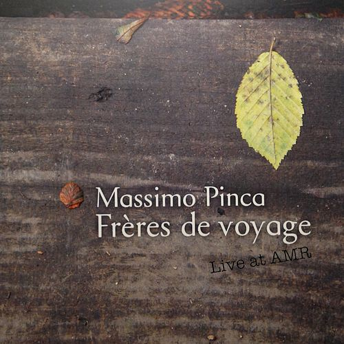 Frères de voyage (Live at AMR) by Massimo Pinca