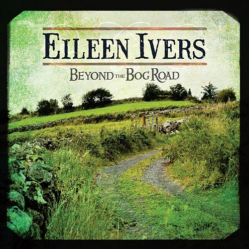 Beyond The Bog Road by Eileen Ivers