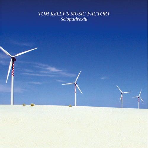 Sciopadroxiu by Tom Kelly's Music Factory
