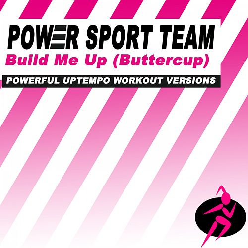 Build Me Up (Buttercup) (Powerful Uptempo Workout Versions) de Power Sport Team