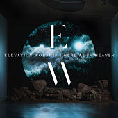 Here As In Heaven by Elevation Worship