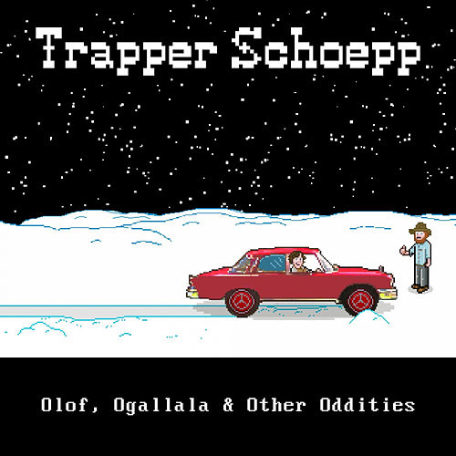 Olof, Ogallala & Other Oddities von Trapper Schoepp