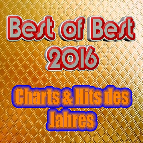 Best of Best 2016 - Charts & Hits des Jahres (Top Hits 2015 & 2016) de Various Artists