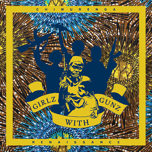 Girlz with Gunz by Chimurenga Renaissance