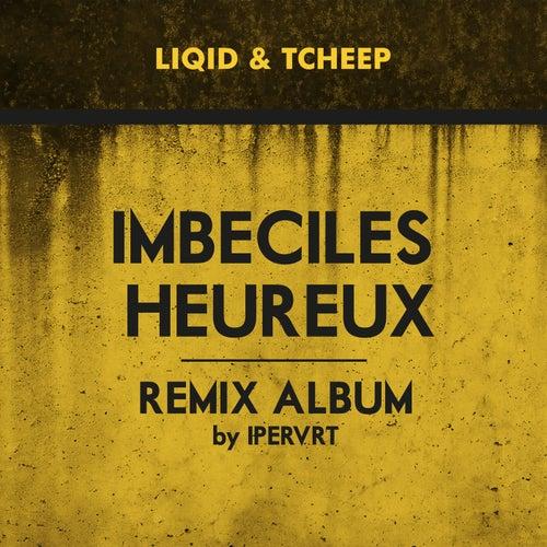 Imbéciles heureux (Remix by I Pervrt) by Liqid