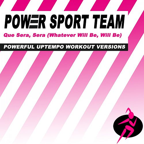 Que Sera, Sera (Whatever Will Be, Will Be) (Powerful Uptempo Workout Versions) de Power Sport Team