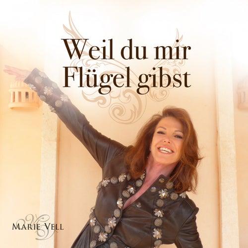 Weil du mir Flügel gibst von Marie Vell