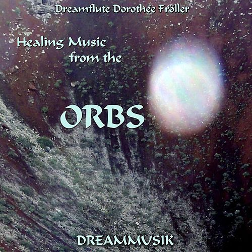 Healing Music From The Orbs von Dreamflute Dorothée Fröller