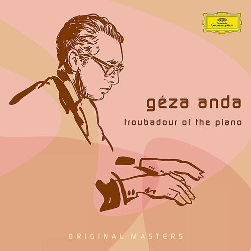 Géza Anda: Troubadour Of The Piano by Géza Anda