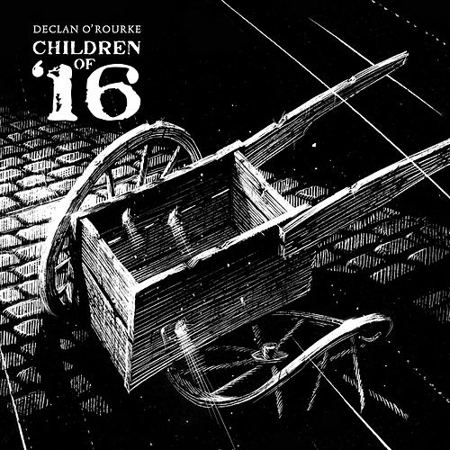 Children of '16 by Declan O'Rourke