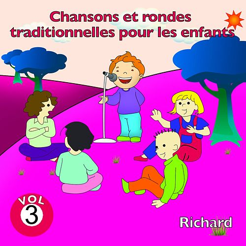 Chansons et rondes traditionnelles pour les enfants, vol. 3 de Richard