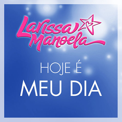 Hoje É Meu Dia - Single de Larissa Manoela