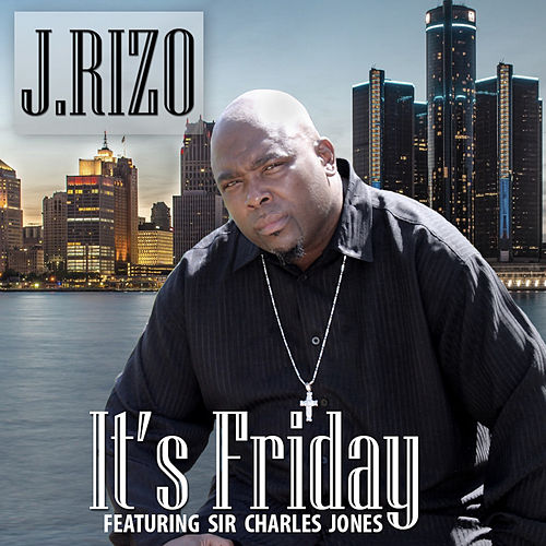It's Friday (feat. Sir Charles Jones) by J.Rizo