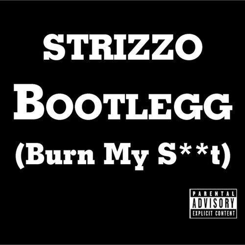 Bootlegg ( Burn My Sh**t) by Strizzo