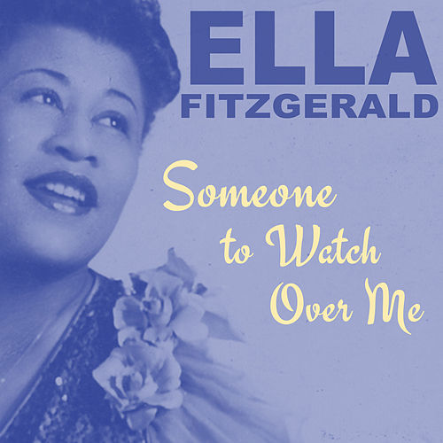 Someone to Watch Over Me by Ella Fitzgerald